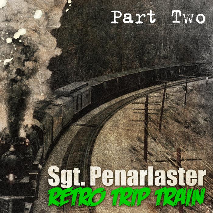 Sgt_Penarlaster_-_Retro_Trip_Train_Part_Two